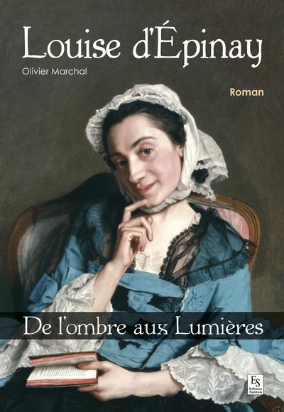 Marchal Olivier - LOUISE D EPINAY - DE L OMBRE AUX LUMIERES