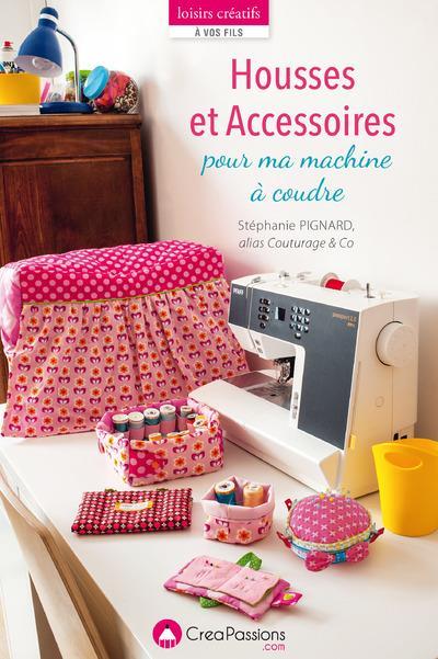 HOUSSES ET ACCESSOIRES POUR MA MACHINE A COUDRE Pignard Stéphanie CréaPassions