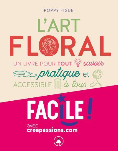 L'ART FLORAL - UN LIVRE PUR TOUT SAVOIR PRATIQUE ET ACCESSIBLE A TOUS