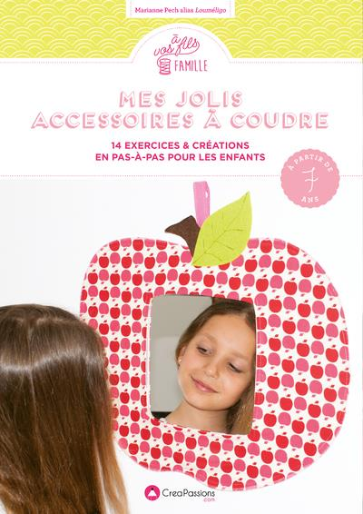 MES JOLIS ACCESSOIRES A COUDRE : 14 EXERCICES et CREATIONS AVEC LOUMELIGO PECH, MARIANNE CREAPASSIONS