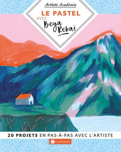 LE PASTEL AVEC BEYA REBAI : 20 PROJET EN PAS-A-PAS AVEC L'ARTISTE REBAI, BEYA CREAPASSIONS