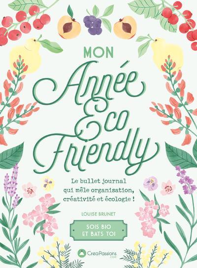 MON ANNEE ECO-FRIENDLY : LE BULLET JOURNAL QUI MELE ORGANISATION, CREATIVITE ET ECOLOGIE ! BRUNET, LOUISE  CREAPASSIONS