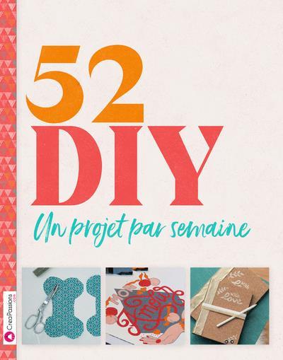 52 DIY : UN PROJET PAR SEMAINE POUR UNE ANNEE CREATIVE COLLECTIF CREAPASSIONS