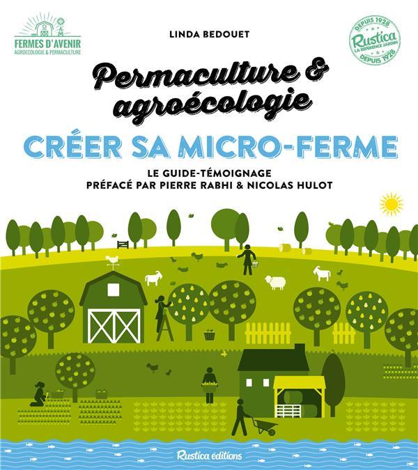 CREER SA MICRO-FERME : PERMACULTURE ET AGROECOLOGIE Bedouet Linda Rustica