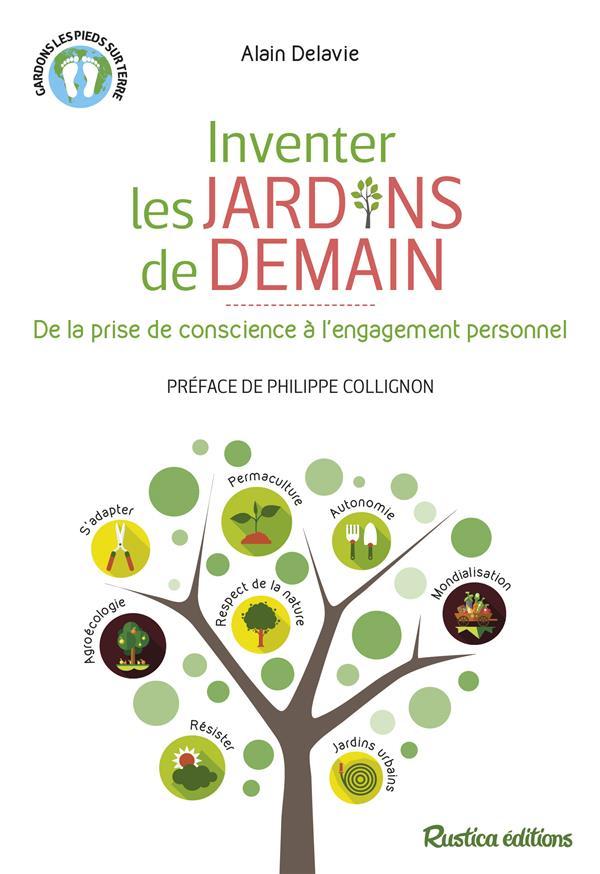 INVENTER LES JARDINS DE DEMAIN. DE LA PRISE DE CONSCIENCE A L'ENGAGEMENT PERSONNEL DELAVIE, ALAIN Rustica