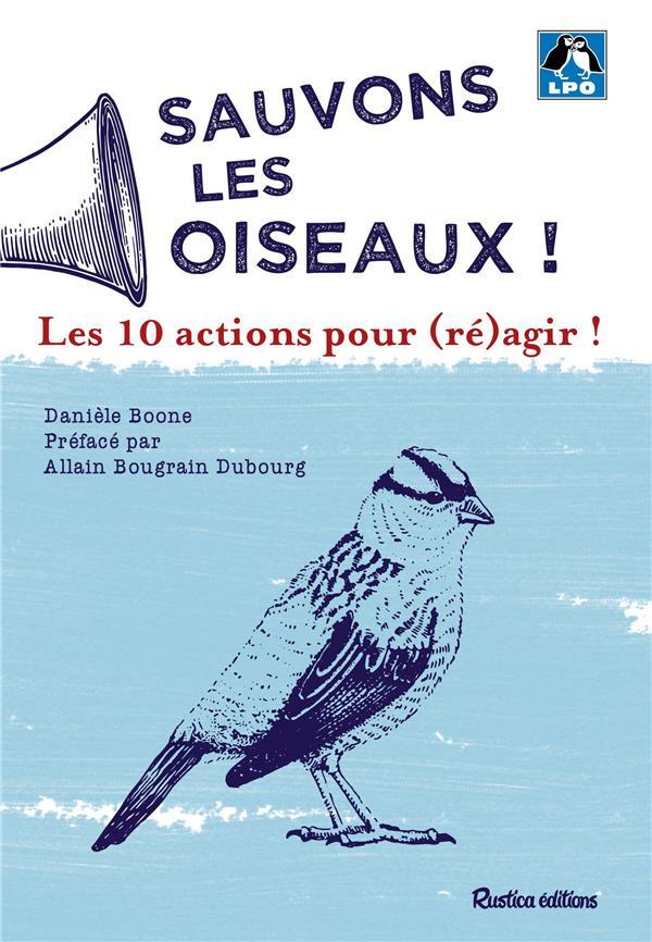 SAUVONS LES OISEAUX ! LES 10 ACTIONS POUR (RE)AGIR !