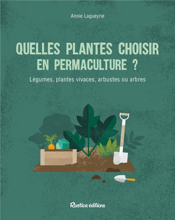 QUELLES PLANTES CHOISIR EN PERMACULTURE ? LAGUEYRIE-KRAPS RUSTICA