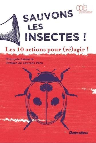 SAUVONS LES INSECTES ! LES 10 ACTIONS POUR (RE)AGIR !