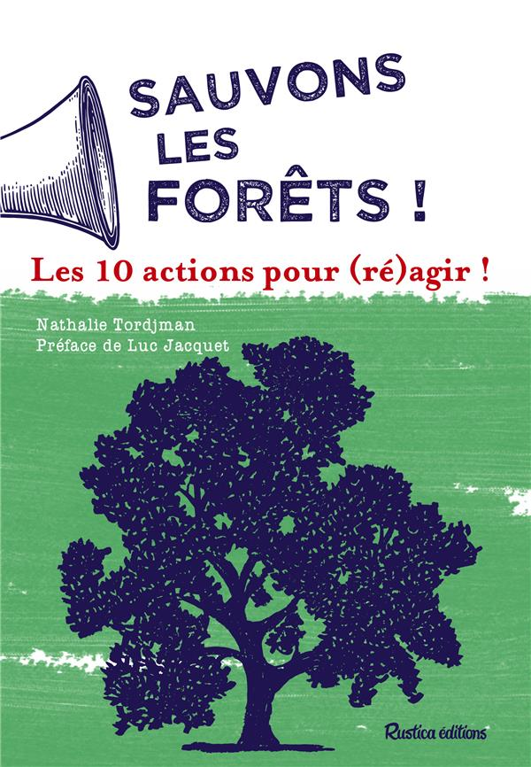 SAUVONS LA FORET ! 10 ACTIONS POUR (RE)AGIR !