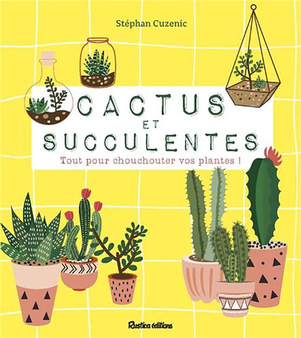 CACTUS ET SUCCULENTES  -  TOUT POUR CHOUCHOUTER VOS PLANTES !