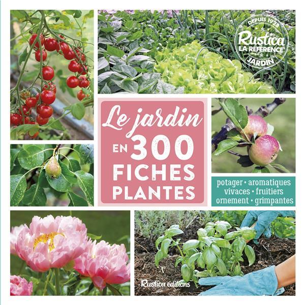 LE JARDIN EN 300 FICHES PLANTES VALÉRIE GARNAUD, MICHEL CARON RUSTICA
