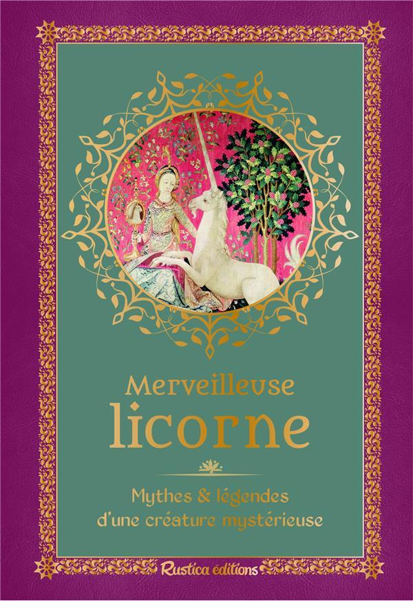 MERVEILLEUSE LICORNE  -  MYTHES ET LEGENDES D'UNE CREATURE MYSTERIEUSE COUSIN NATHALIE RUSTICA