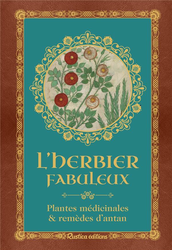 L'HERBIER FABULEUX  -  PLANTES MEDICINALES ET REMEDES D'ANTAN XHAYET GENEVIEVE RUSTICA