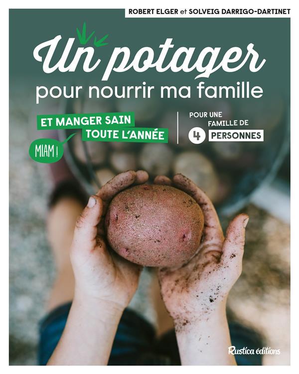 UN POTAGER POUR NOURRIR MA FAMILLE  -  ET MANGER SAIN TOUTE L'ANNEE ELGER, ROBERT  RUSTICA
