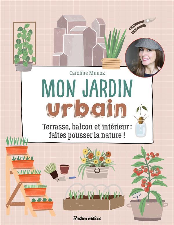MON JARDIN URBAIN  -  TERRASSE, BALCON ET INTERIEUR : FAITES POUSSER LA NATURE !