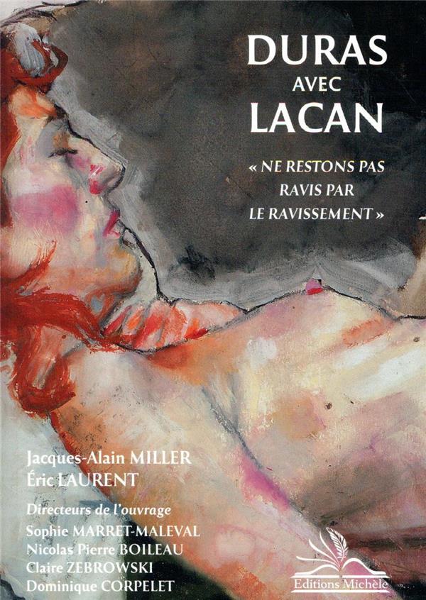 DURAS AVEC LACAN  -  NE RESTONS PAS RAVIS PAR LE RAVISSEMENT MILLER, JACQUES-ALAIN MICHELE