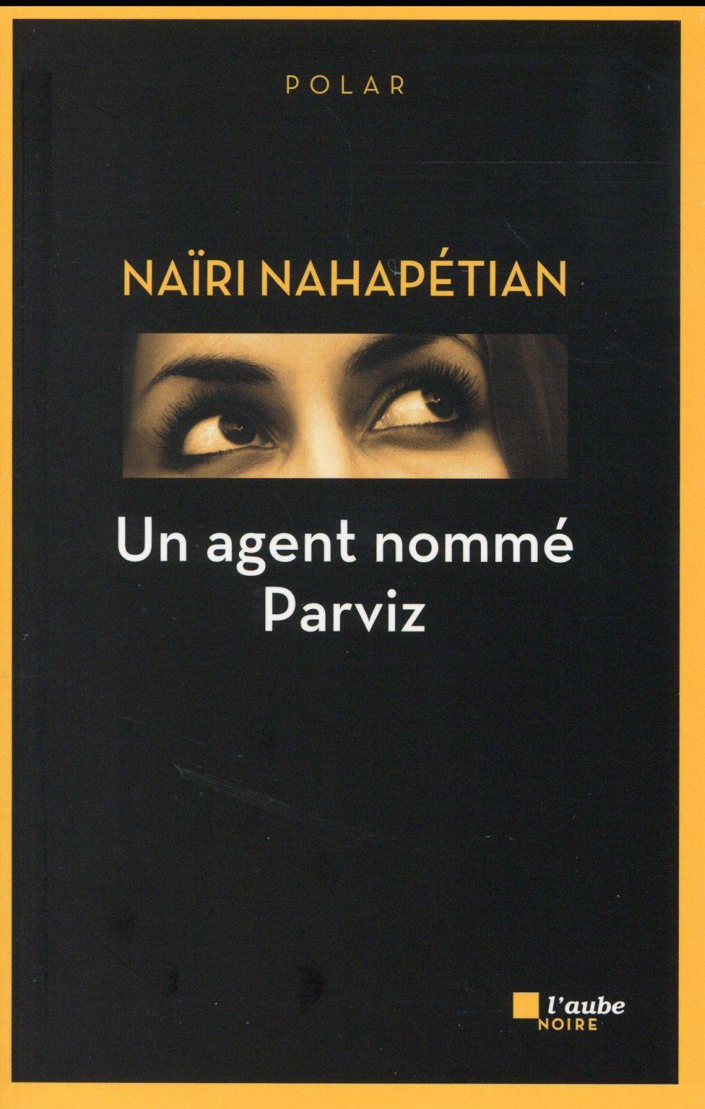Nahapétian Naïri - Un agent nommé Parviz