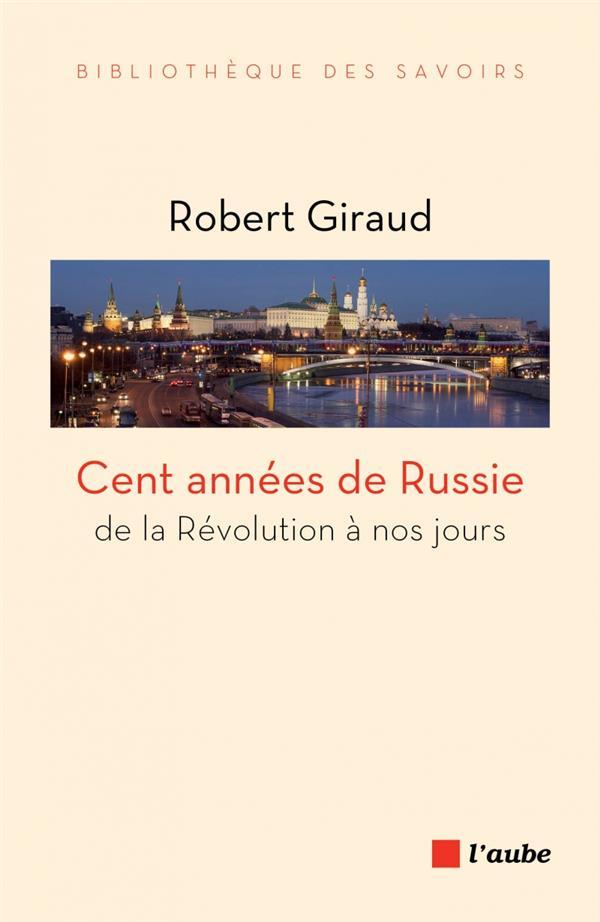 CENT ANNEES DE RUSSIE DE LA REVOLUTION A NOS JOURS