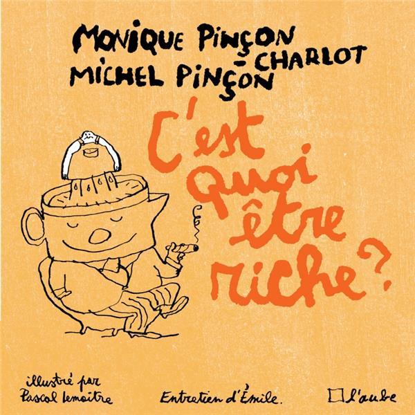 C-EST QUOI ETRE RICHE ? PINCON MICHEL DE L AUBE