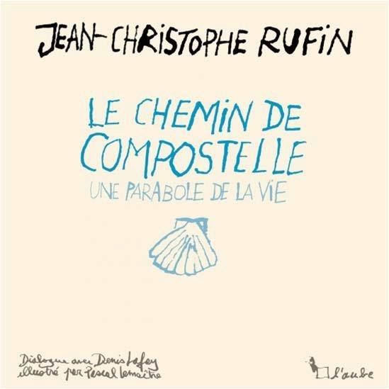 LE CHEMIN DE COMPOSTELLE, UNE PARABOLE DE LA VIE RUFIN/LAFAY/LEMAITRE AUBE NOUVELLE