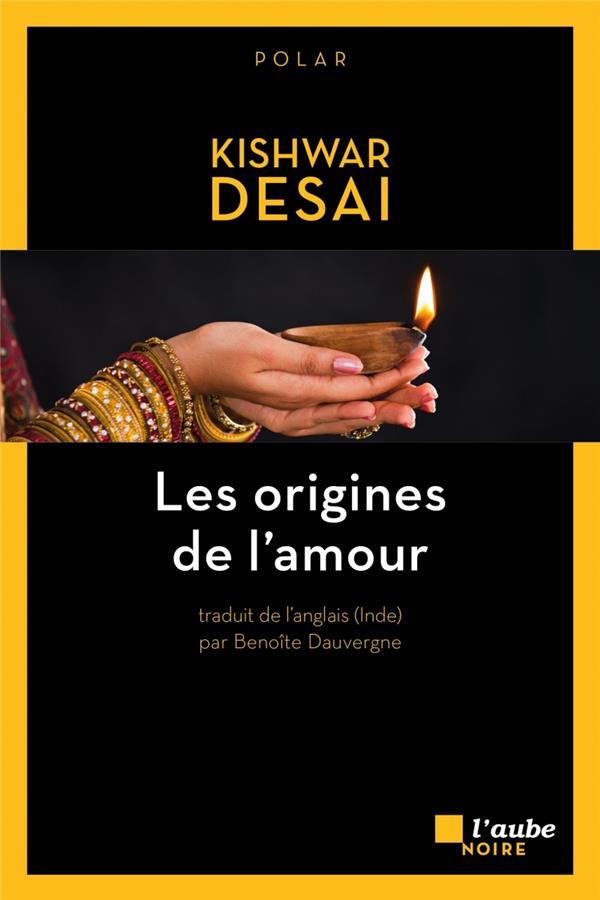 LES ORIGINES DE L'AMOUR DESAI KISHWAR AUBE NOUVELLE