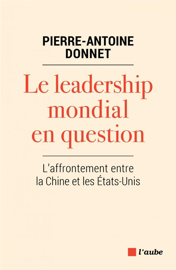LE LEADERSHIP MONDIAL EN QUESTION  -  L'AFFRONTEMENT ENTRE LA CHINE ET LES ETATS-UNIS