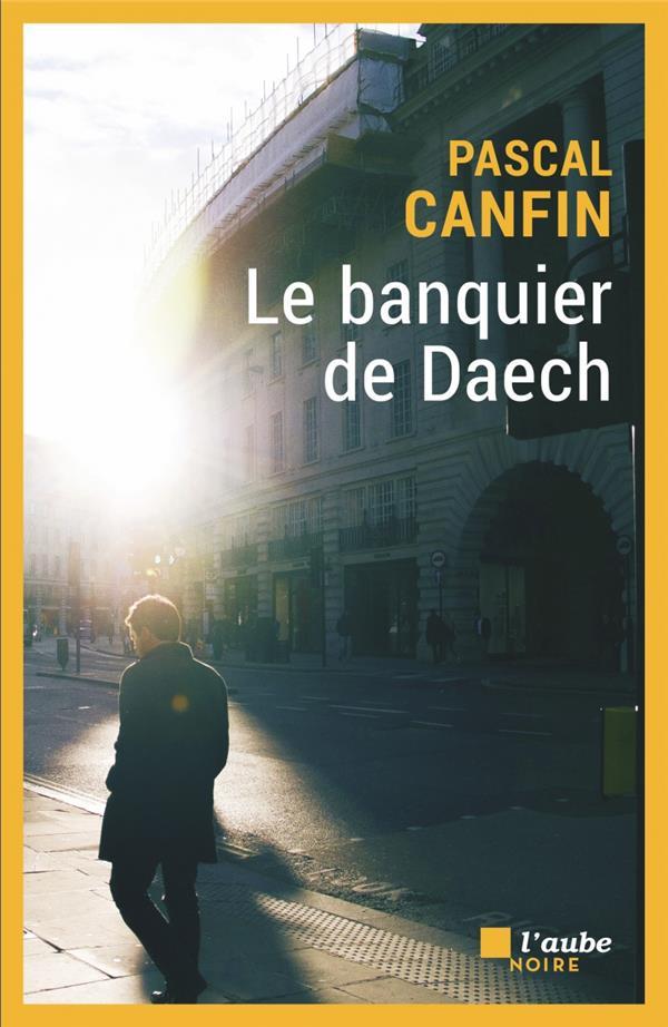 LE BANQUIER DE DAECH CANFIN, PASCAL AUBE NOUVELLE