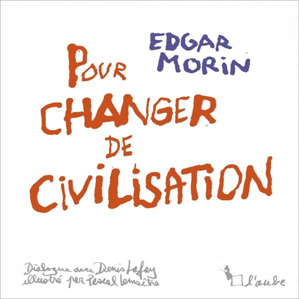 CHANGER DE CIVILISATION MORIN/LAFAY/LEMAITRE AUBE NOUVELLE