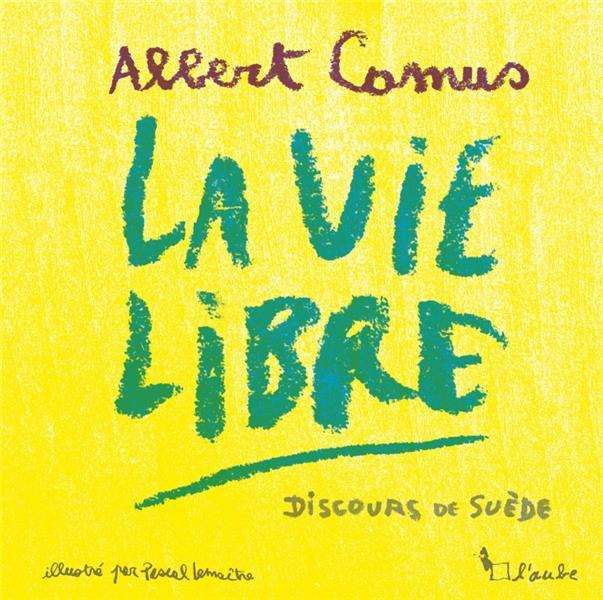 LA VIE LIBRE  -  DISCOURS DE SUEDE CAMUS/LEMAITRE AUBE NOUVELLE