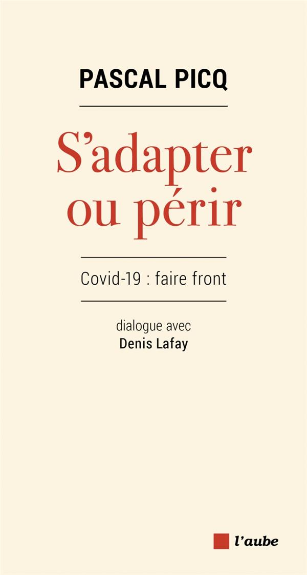 S'ADAPTER OU PERIR  -  COVID-19 : FAIRE FRONT, DIALOGUE AVEC DENIS LAFAY