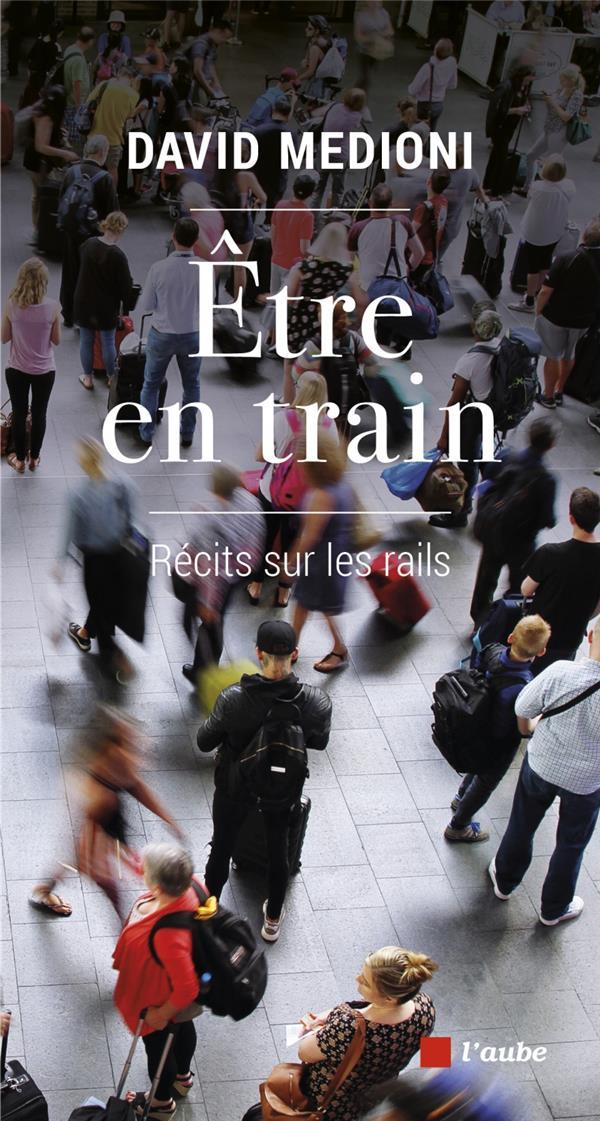 ETRE EN TRAIN  -  RECITS SUR LES RAILS