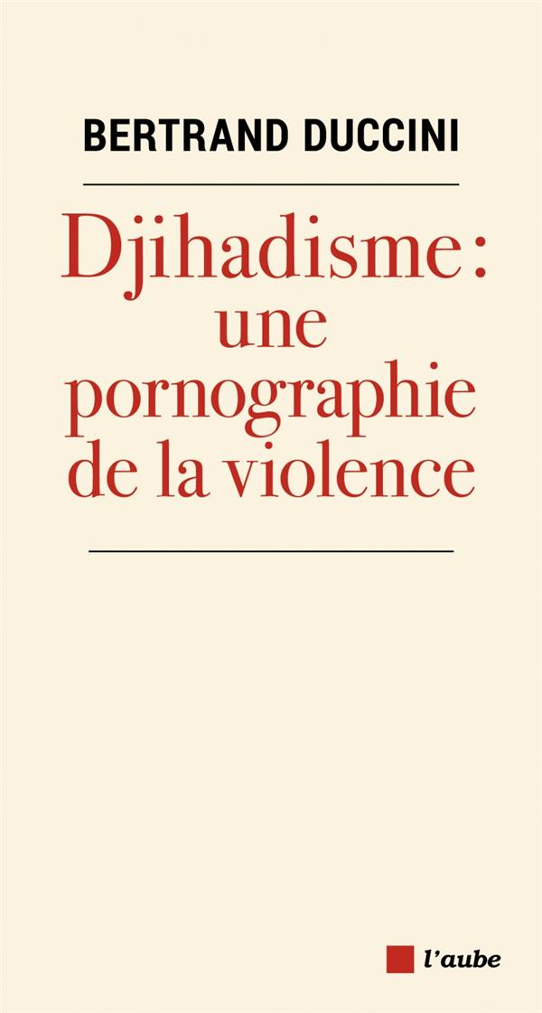 DJIHADISME : UNE PORNOGRAPHIE DE LA VIOLENCE