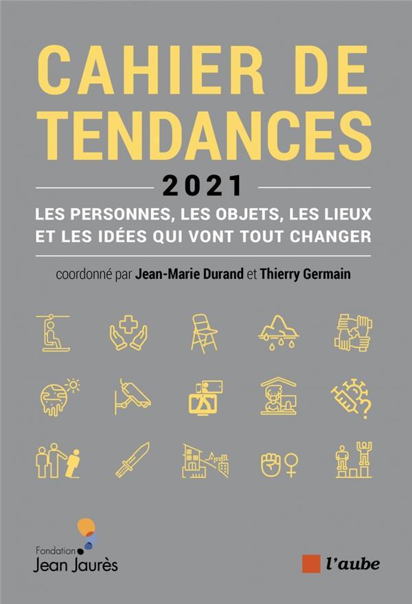 CAHIER DE TENDANCES 2021 : LES PERSONNES, LES OBJETS, LES LIEUX ET LES IDEES QUI VONT TOUT CHANGER GERMAIN/DURAND AUBE NOUVELLE