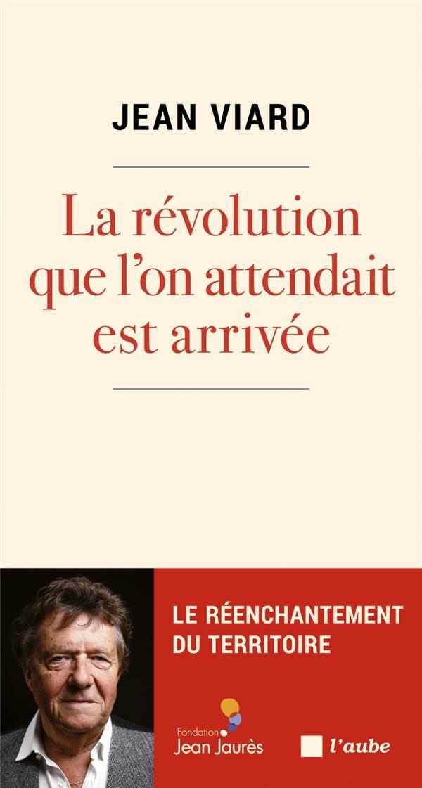LA REVOLUTION QUE L'ON ATTENDAIT EST ARRIVEE VIARD JEAN AUBE NOUVELLE