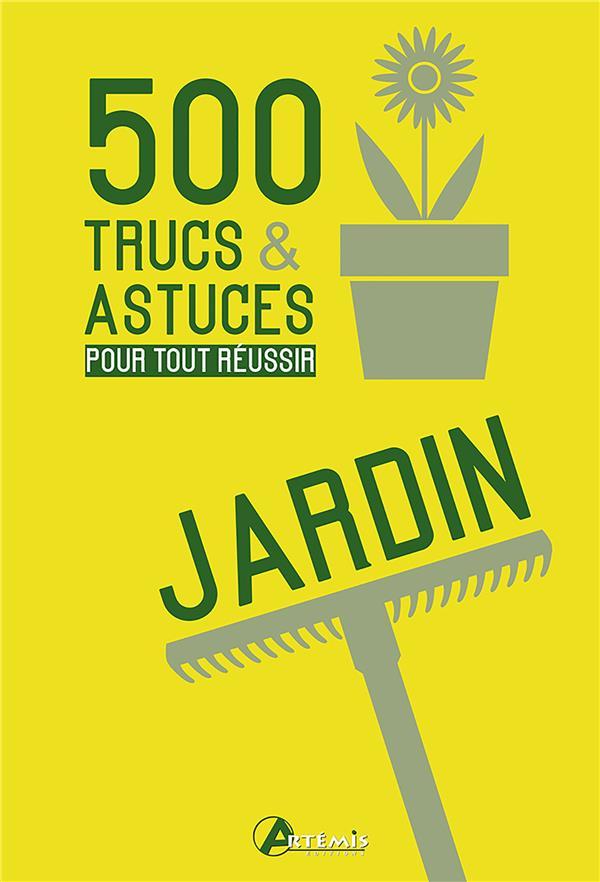 500 TRUCS ET ASTUCES POUR TOUT REUSSIR AU JARDIN CHAVANNE P Artémis