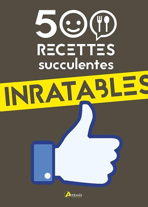 500 RECETTES INRATABLES ET SUCCULENTES COLLECTIF Artémis