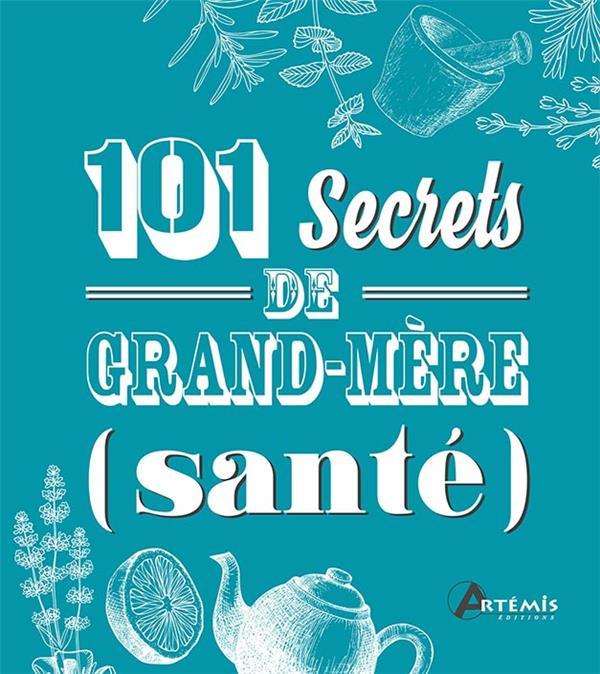 101 SECRETS DE GRAND-MERE SANTE