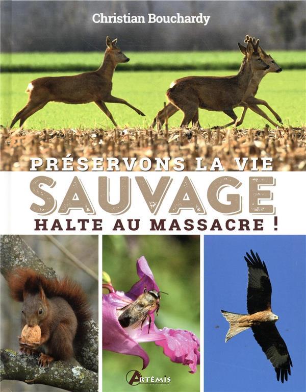 PRESERVONS LA VIE SAUVAGE  -  HALTE AU MASSACRE ! BOUCHARDY CHRISTIAN ARTEMIS