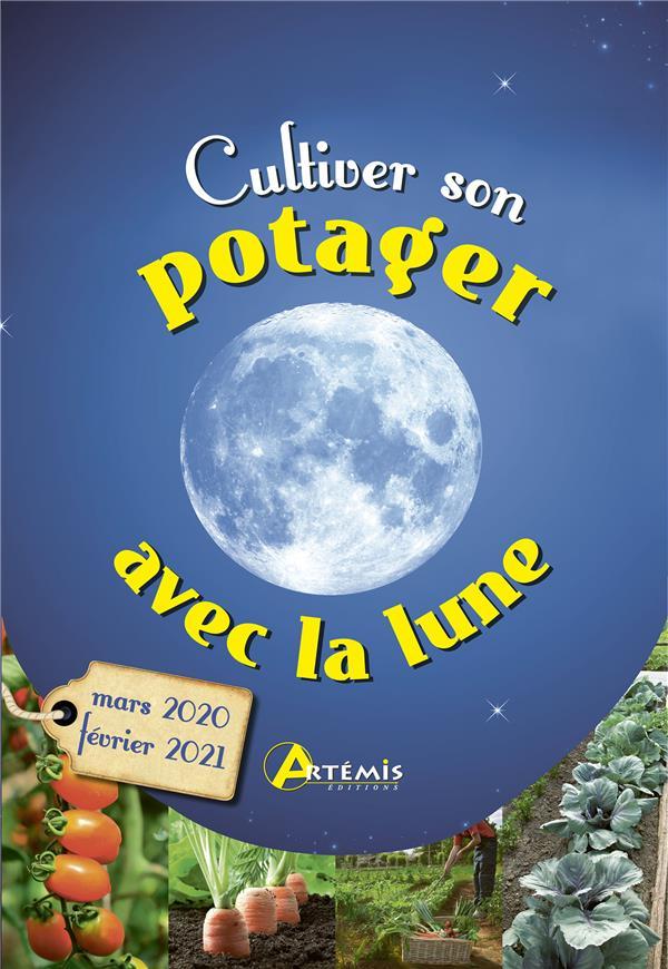 CULTIVER SON POTAGER AVEC LA LUNE  -  MARS 2020 - FEVRIER 2021  ARTEMIS