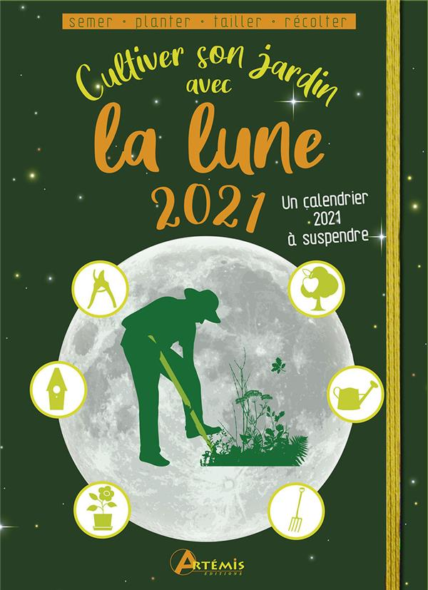 CULTIVER SON JARDIN AVEC LA LUNE (EDITION 2021) COLLECTIF ARTEMIS
