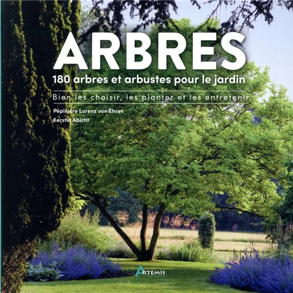 ARBRES, 180 ESPECES POUR LE JARDIN - BIEN LE CHOISIR, LE PLANTER & L'ENTRETENIR ABICHT, KERSTIN ARTEMIS