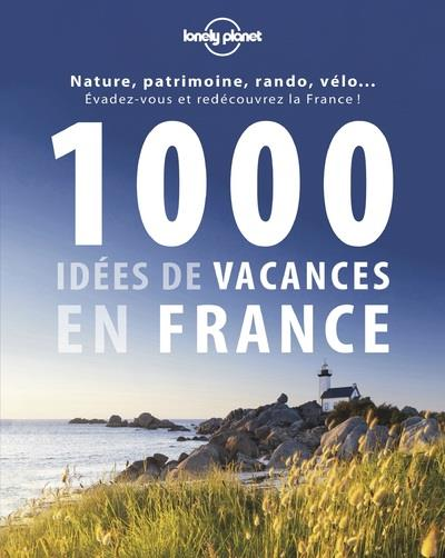 1000 IDEES DE VACANCES EN FRANCE COLLECTIF Lonely planet