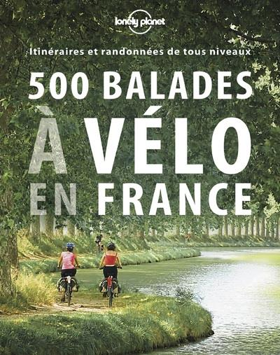500 BALADES A VELO EN FRANCE (EDITION 2017) LONELY PLANET Lonely planet