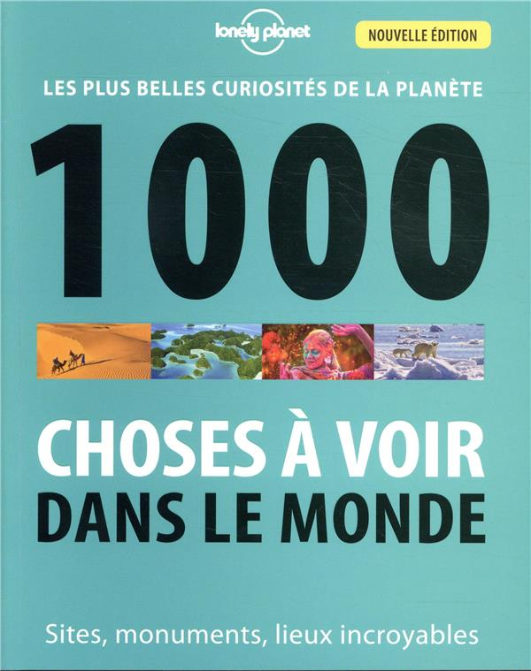 1000 CHOSES A VOIR DANS LE MONDE 4ED  LONELY PLANET