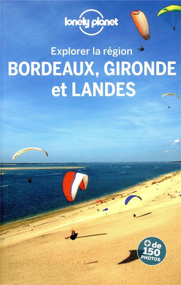 EXPLORER LA REGION  -  BORDEAUX, GIRONDE ET LANDES (3E EDITION) COLLECTIF LONELY PLANET