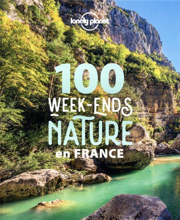 100 WEEK-ENDS NATURE EN FRANCE (EDITION 2021)