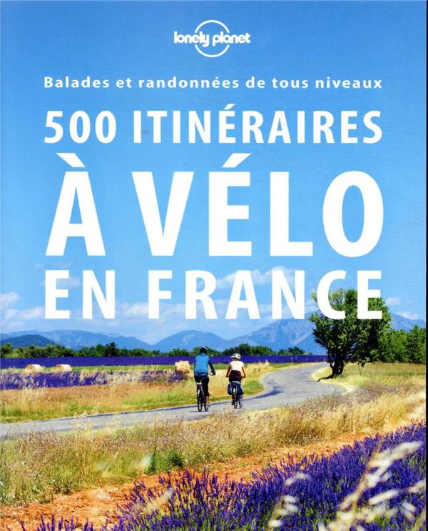 500 ITINERAIRES A VELO EN FRANCE (2E EDITION) LONELY PLANET LONELY PLANET
