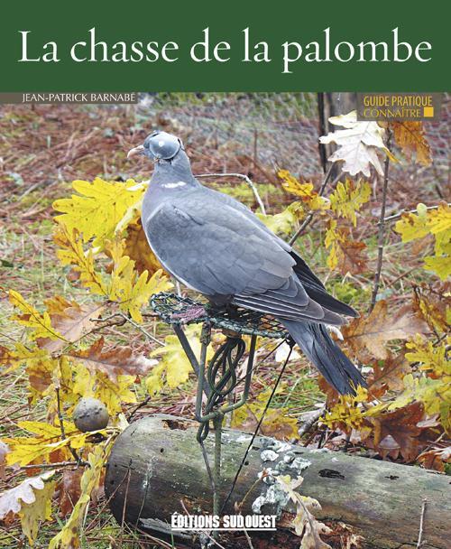 CONNAITRE LA CHASSE DE LA PALOMBE BARNABE JEAN-PATRICK Sud-Ouest