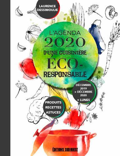 L'AGENDA D'UNE CUISINIERE ECO-RESPONSABLE  -  PRODUITS, RECETTES, ASTUCES (EDITION 20192020) DESSIMOULIE LAURENCE SUD OUEST