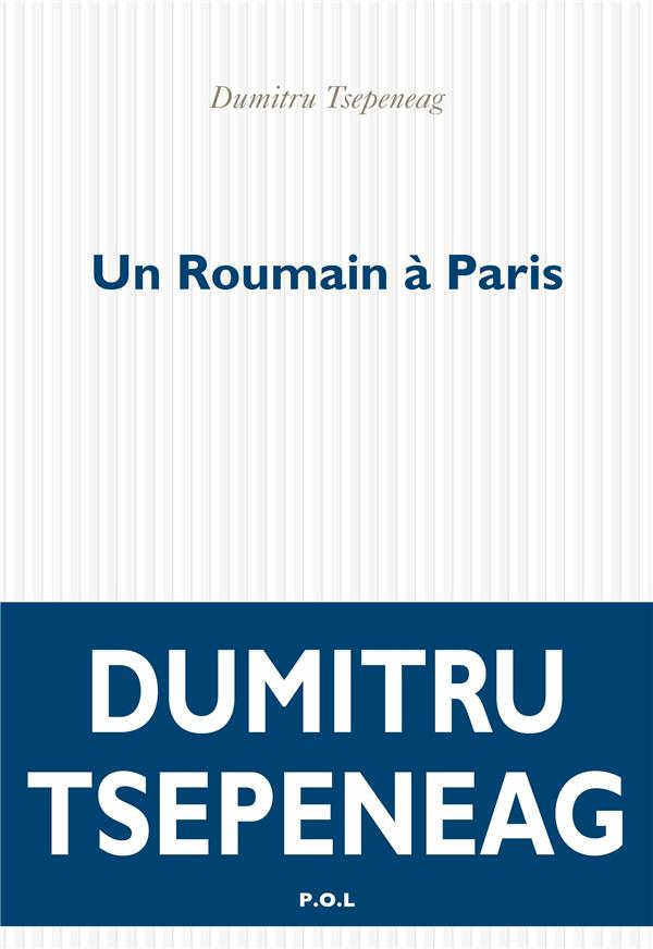 UN ROUMAIN A PARIS TSEPENEAG DUMITRU POL